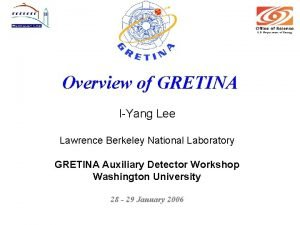 Overview of GRETINA IYang Lee Lawrence Berkeley National