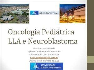Oncologia Peditrica LLA e Neuroblastoma Internato em Pediatria