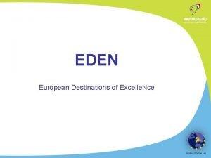 EDEN European Destinations of Excelle Nce The EDEN