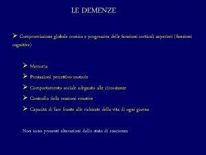 LE DEMENZE Compromissione globale cronica e progressiva delle