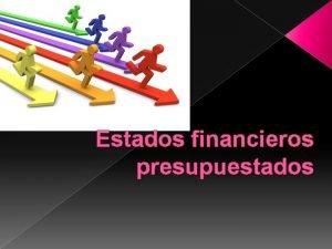 Estados financieros presupuestados PRESUPUESTO FINANCIERO Presupuesto de Efectivo