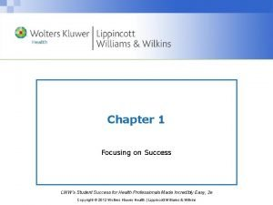 Chapter 1 Focusing on Success LWWs Student Success