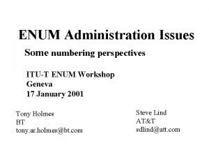 ENUM Administration Issues Some numbering perspectives ITUT ENUM