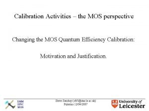 Calibration Activities the MOS perspective Changing the MOS