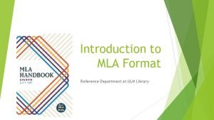 Introduction to MLA Format Reference Department at ULM