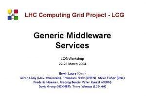 LCG LHC Computing Grid Project LCG Generic Middleware