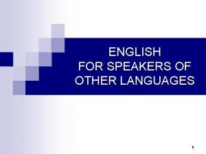 ENGLISH FOR SPEAKERS OF OTHER LANGUAGES 1 Introduction