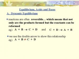 Equilibrium Acids and Bases A Dynamic Equilibrium reactions