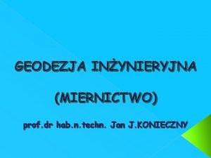 GEODEZJA INYNIERYJNA MIERNICTWO prof dr hab n techn
