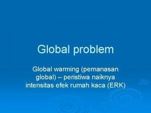 Global problem Global warming pemanasan global peristiwa naiknya