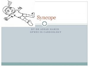 Syncope BY DR ASSAD HAMID GPWSI IN CARDIOLOGY