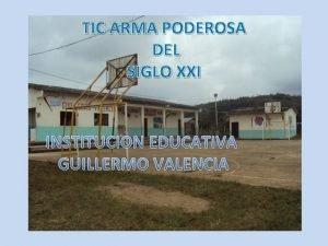 TIC ARMA PODEROSA DEL SIGLO XXI INSTITUCION EDUCATIVA