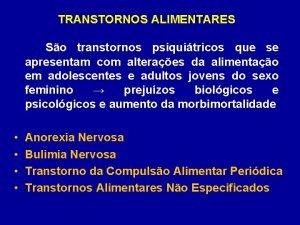 TRANSTORNOS ALIMENTARES So transtornos psiquitricos que se apresentam