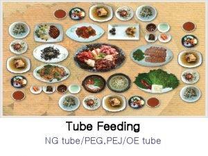 Tube Feeding NG tubePEG PEJOE tube Feeding for