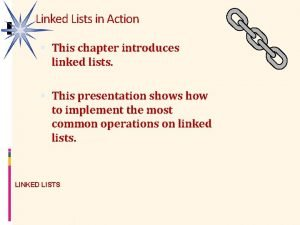 Linked Lists in Action This chapter introduces linked