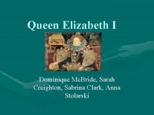 Queen Elizabeth I Dominique Mc Bride Sarah Creighton