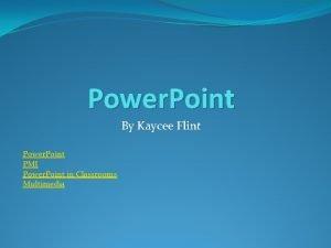 Power Point By Kaycee Flint Power Point PMI