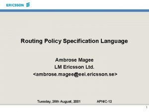 Routing Policy Specification Language Ambrose Magee LM Ericsson
