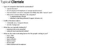 Typical Clientele Types of companies that look for