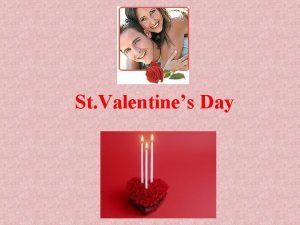 St Valentines Day Valentines Day is a day