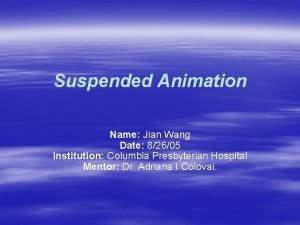 Suspended Animation Name Jian Wang Date 82605 Institution