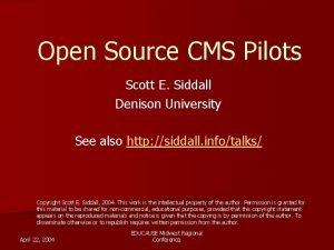 Open Source CMS Pilots Scott E Siddall Denison