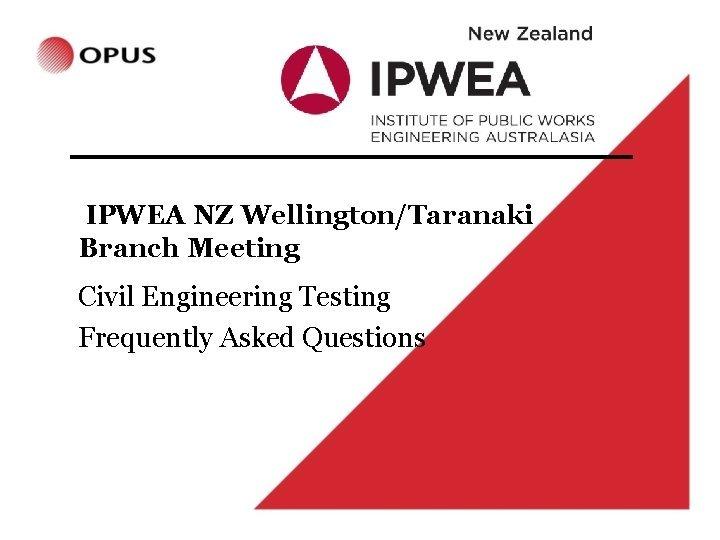 IPWEA NZ WellingtonTaranaki Branch Meeting Civil Engineering Testing