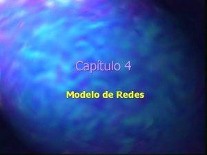 Captulo 4 Modelo de Redes Objetivos del Captulo