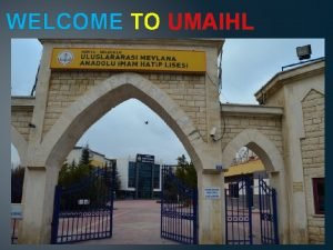 WELCOME TO UMAIHL INTRODUCTION OF OUR SCHOOL Our