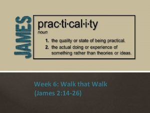 Week 6 Walk that Walk James 2 14