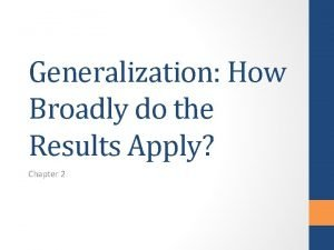 Generalization How Broadly do the Results Apply Chapter