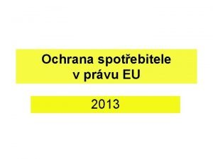 Ochrana spotebitele v prvu EU 2013 Ochrana spotebitele
