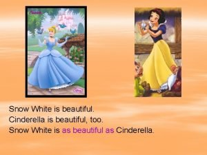 Snow White is beautiful Cinderella is beautiful too