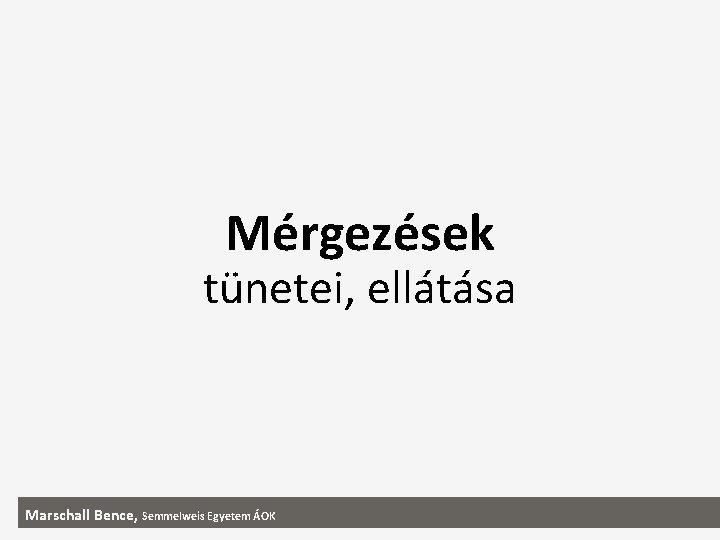 Mrgezsek tnetei elltsa Marschall Bence Semmelweis Egyetem OK