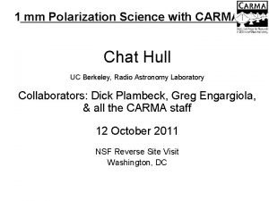 1 mm Polarization Science with CARMA Chat Hull