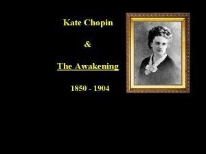 Kate Chopin The Awakening 1850 1904 Chopins major