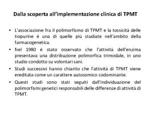 Dalla scoperta allimplementazione clinica di TPMT Lassociazione fra