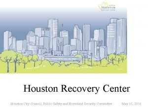 Houston Recovery Center Houston City Council Public Safety