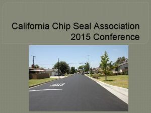 California Chip Seal Association 2015 Conference Slurry Seal