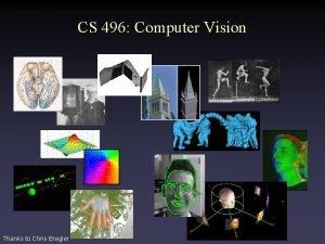 CS 496 Computer Vision Thanks to Chris Bregler