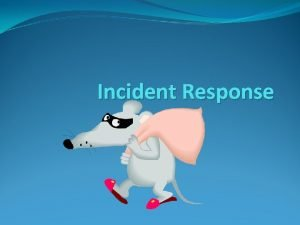 Incident Response Incident Response Objectives The student should
