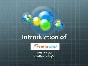 Introduction of Nearpod Prof Jin Liu Chaffey College
