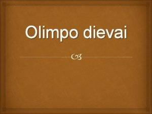 Olimpo dievai Olimpo dievai Dvylika olimpiei arba Olimpo