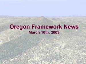 Oregon Framework News March 10 th 2009 Framework