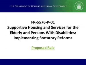 FR5576 P01 Supportive Housing and Services for the