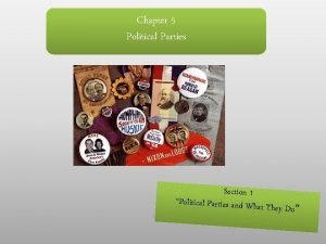 Chapter 5 Political Parties Section 1 Political Parties