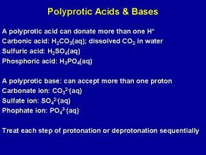 Polyprotic Acids Bases A polyprotic acid can donate