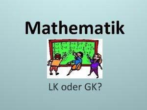 Mathematik LK oder GK Gliederung Allgemeine Vorgaben Mathematik