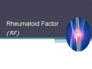 Rheumatoid Factor RF Rheumatoid arthritis Rheumatoid arthritis is