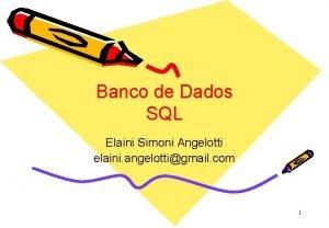 Banco de Dados SQL Elaini Simoni Angelotti elaini